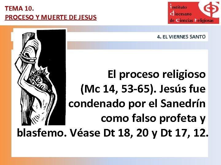 TEMA 10. PROCESO Y MUERTE DE JESUS 4. EL VIERNES SANTO El proceso religioso