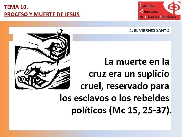TEMA 10. PROCESO Y MUERTE DE JESUS 4. EL VIERNES SANTO La muerte en