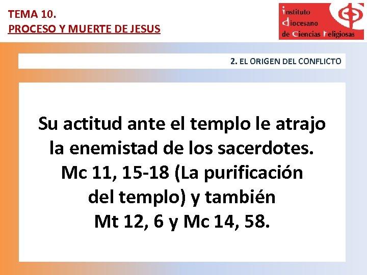 TEMA 10. PROCESO Y MUERTE DE JESUS 2. EL ORIGEN DEL CONFLICTO Su actitud