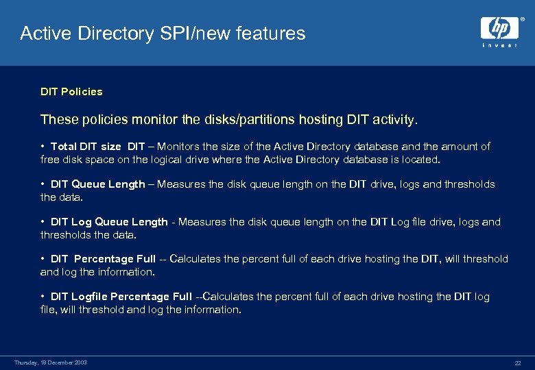 Active Directory SPI/new features DIT Policies These policies monitor the disks/partitions hosting DIT activity.