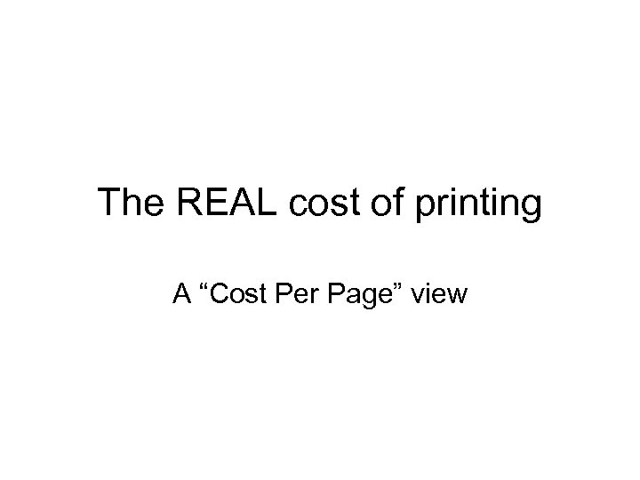 "The REAL cost of printing A ""Cost Per Page"" view"