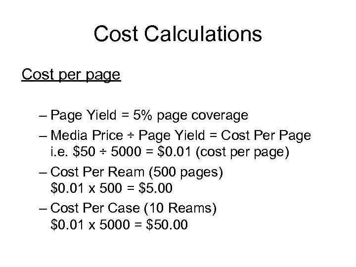 Cost Calculations Cost per page – Page Yield = 5% page coverage – Media
