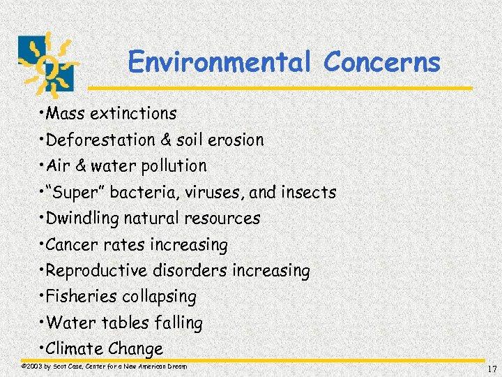 Environmental Concerns • Mass extinctions • Deforestation & soil erosion • Air & water