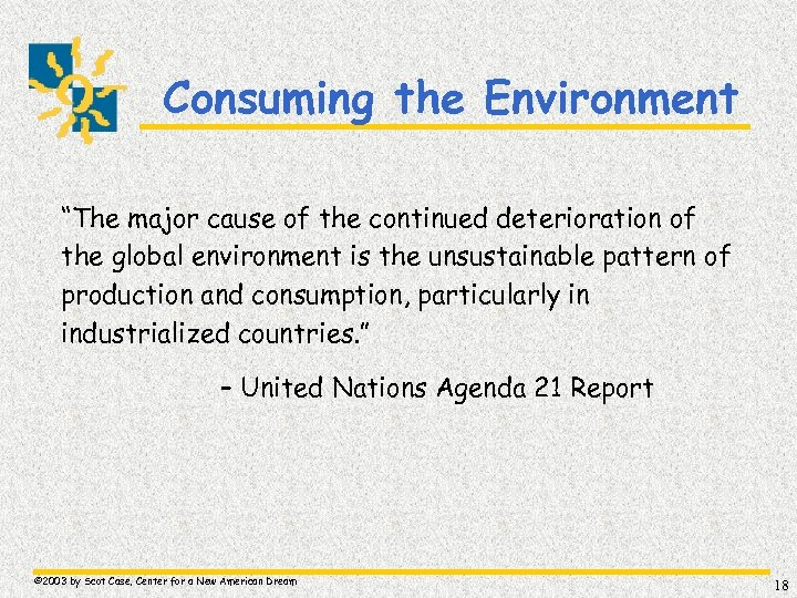 """Consuming the Environment """"The major cause of the continued deterioration of the global environment"""