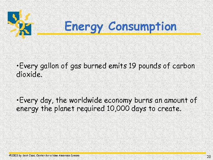 Energy Consumption • Every gallon of gas burned emits 19 pounds of carbon dioxide.