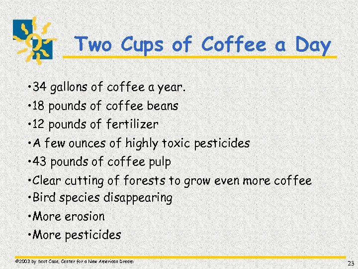 Two Cups of Coffee a Day • 34 gallons of coffee a year. •