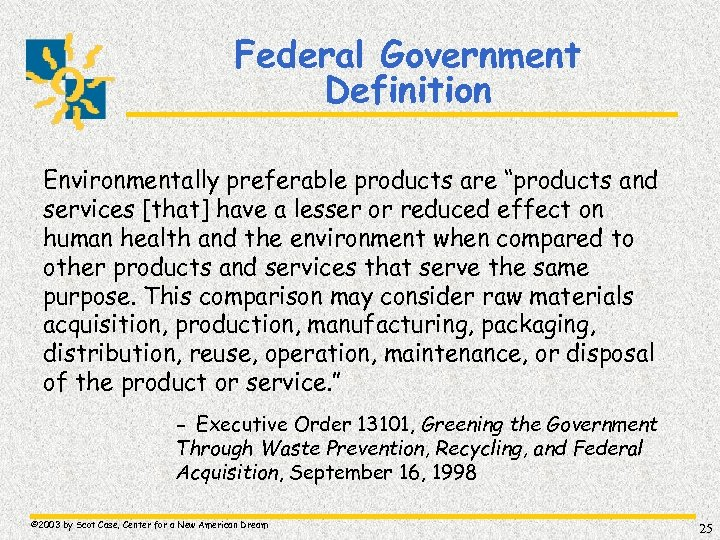 """Federal Government Definition Environmentally preferable products are """"products and services [that] have a lesser"""