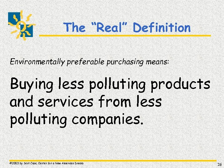 """The """"Real"""" Definition Environmentally preferable purchasing means: Buying less polluting products and services from"""