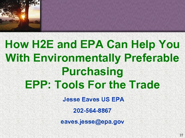How H 2 E and EPA Can Help You With Environmentally Preferable Purchasing EPP:
