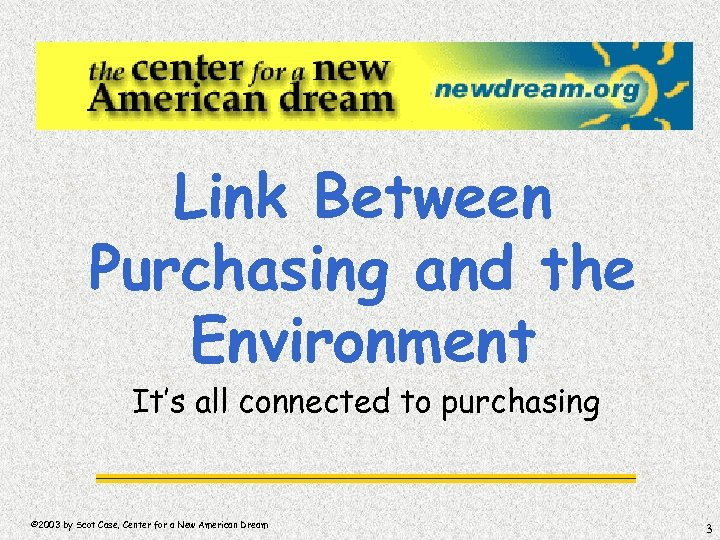 Link Between Purchasing and the Environment It's all connected to purchasing © 2003 by