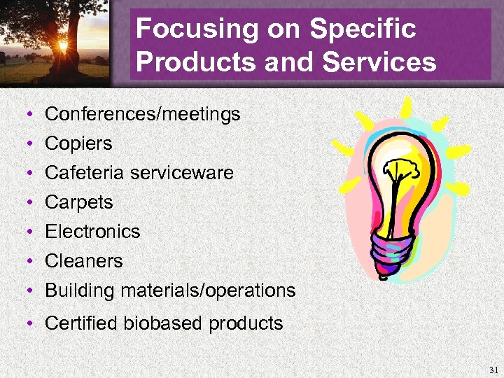 Focusing on Specific Products and Services • • Conferences/meetings Copiers Cafeteria serviceware Carpets Electronics