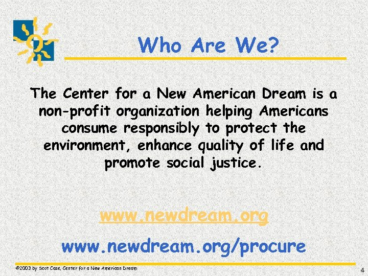 Who Are We? The Center for a New American Dream is a non-profit organization