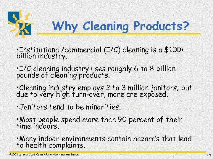 Why Cleaning Products? • Institutional/commercial (I/C) cleaning is a $100+ billion industry. • I/C