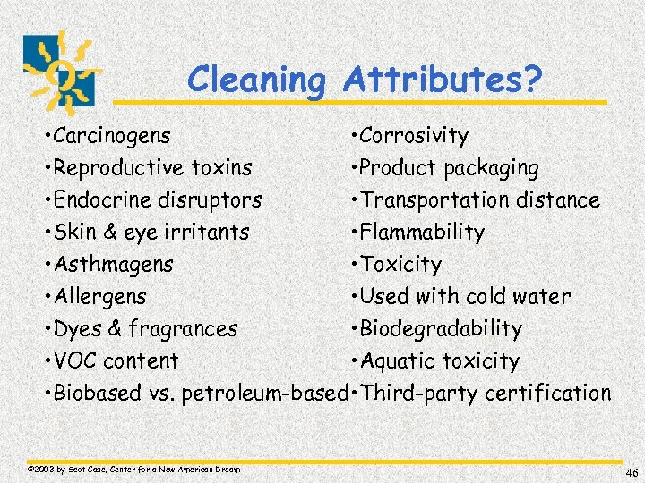Cleaning Attributes? • Carcinogens • Corrosivity • Reproductive toxins • Product packaging • Endocrine