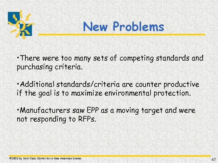New Problems • There were too many sets of competing standards and purchasing criteria.