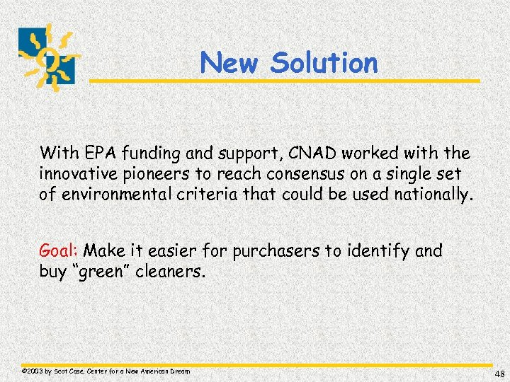 New Solution With EPA funding and support, CNAD worked with the innovative pioneers to