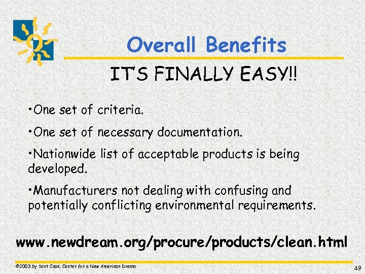 Overall Benefits IT'S FINALLY EASY!! • One set of criteria. • One set of