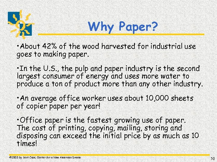 Why Paper? • About 42% of the wood harvested for industrial use goes to