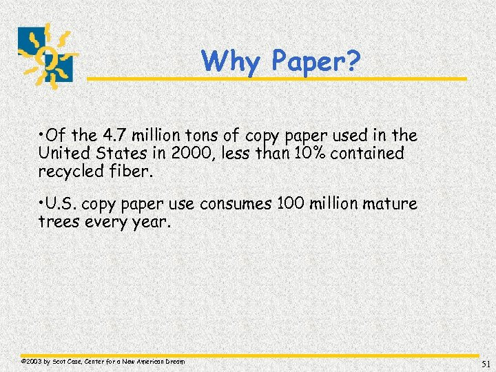 Why Paper? • Of the 4. 7 million tons of copy paper used in