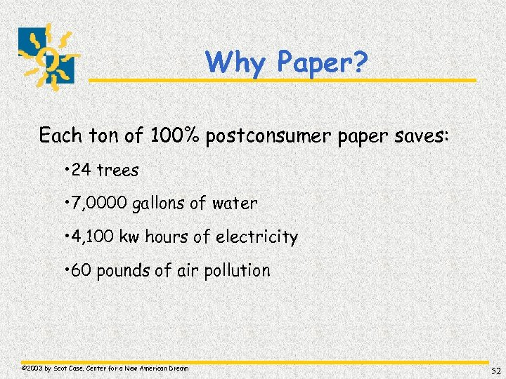 Why Paper? Each ton of 100% postconsumer paper saves: • 24 trees • 7,