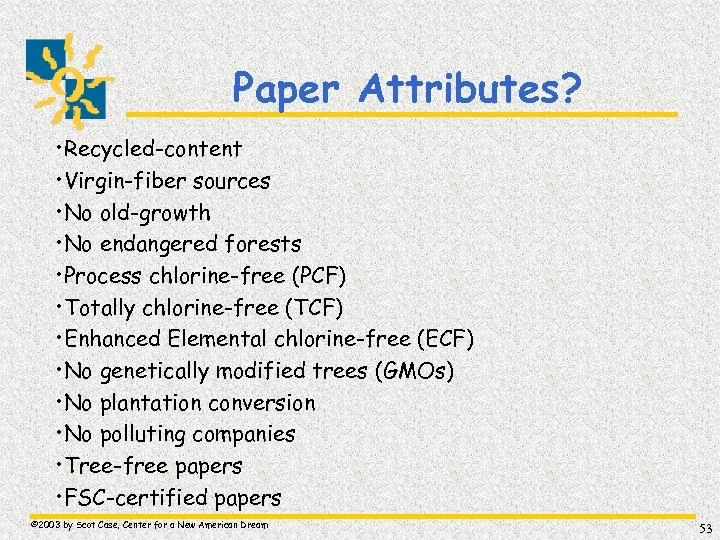 Paper Attributes? • Recycled-content • Virgin-fiber sources • No old-growth • No endangered forests