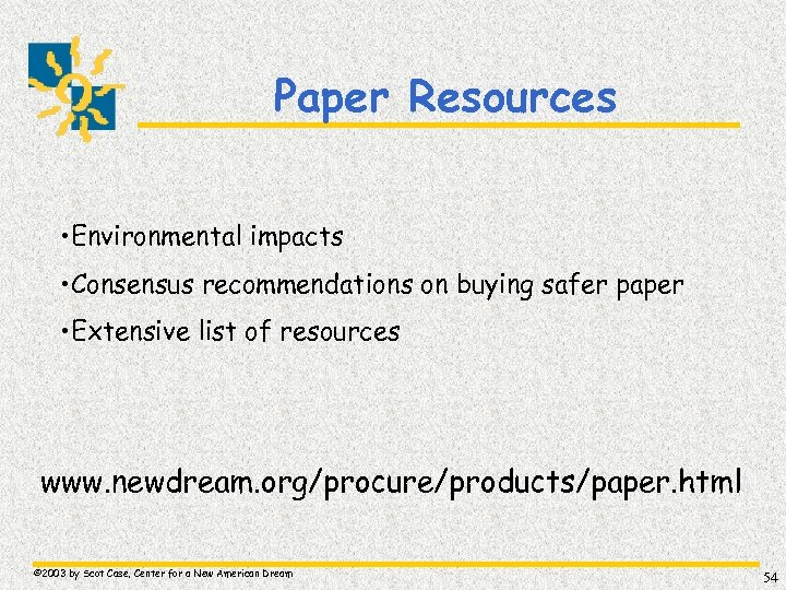 Paper Resources • Environmental impacts • Consensus recommendations on buying safer paper • Extensive