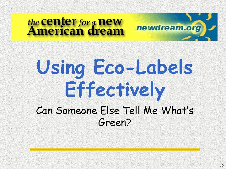 Using Eco-Labels Effectively Can Someone Else Tell Me What's Green? 55