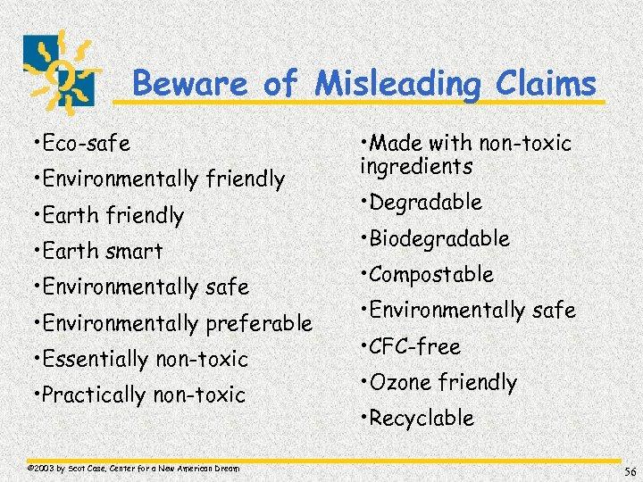 Beware of Misleading Claims • Eco-safe • Environmentally friendly • Earth smart • Environmentally