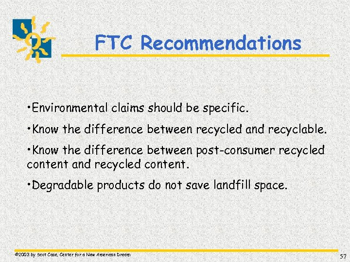 FTC Recommendations • Environmental claims should be specific. • Know the difference between recycled