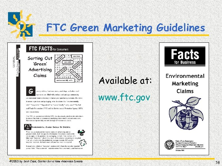 FTC Green Marketing Guidelines Available at: www. ftc. gov © 2003 by Scot Case,