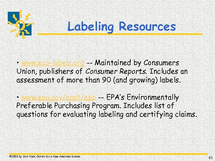 Labeling Resources • www. eco-labels. org -- Maintained by Consumers Union, publishers of Consumer