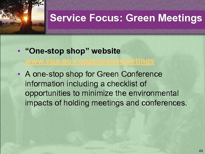 "Service Focus: Green Meetings • ""One-stop shop"" website www. epa. gov/oppt/greenmeetings • A one-stop"