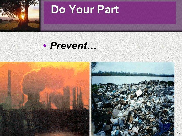 Do Your Part • Prevent… 67