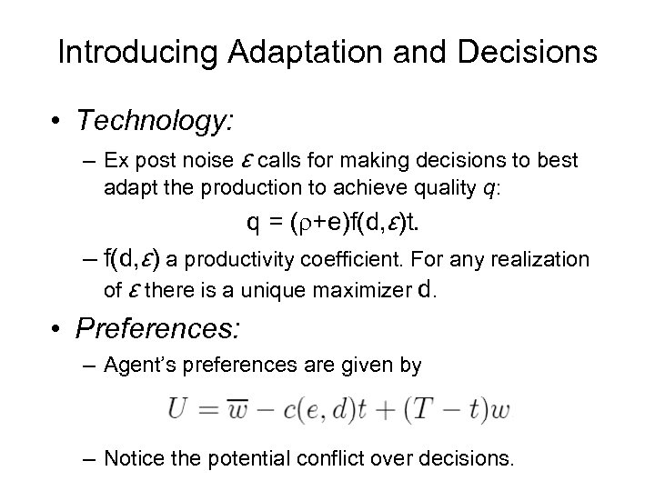 Introducing Adaptation and Decisions • Technology: – Ex post noise ε calls for making