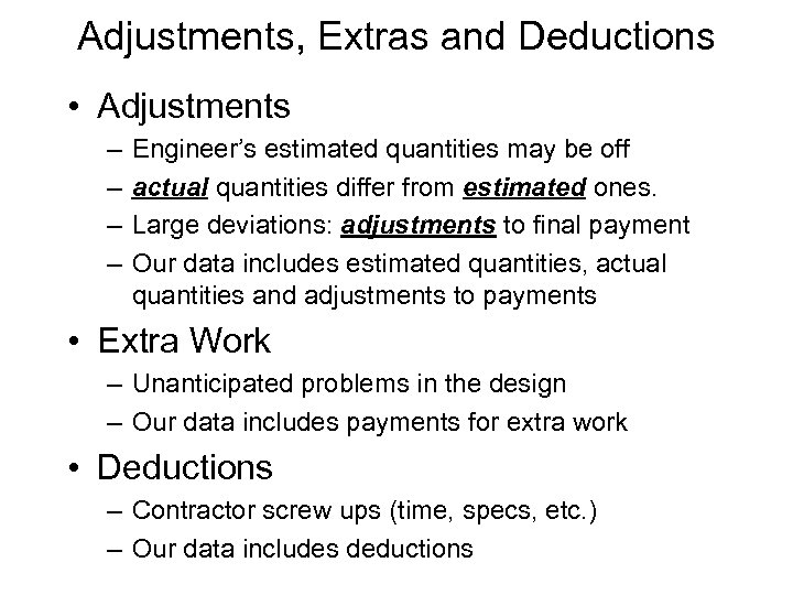 Adjustments, Extras and Deductions • Adjustments – – Engineer's estimated quantities may be off
