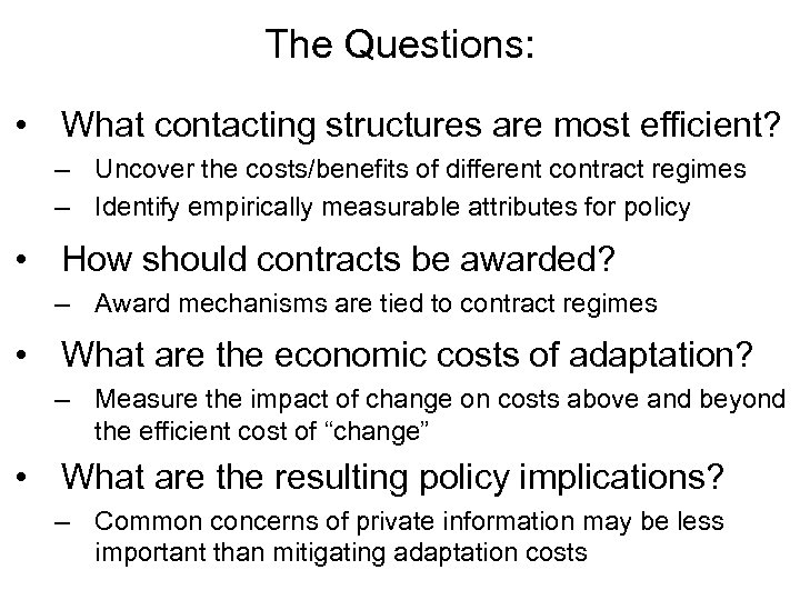 The Questions: • What contacting structures are most efficient? – Uncover the costs/benefits of