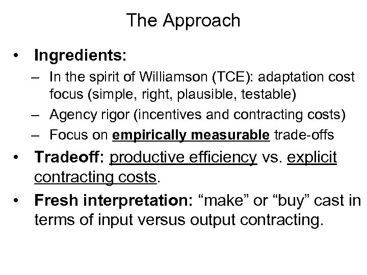 The Approach • Ingredients: – In the spirit of Williamson (TCE): adaptation cost focus