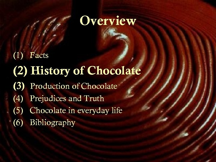 Overview (1) Facts (2) History of Chocolate (3) Production of Chocolate (4) Prejudices and