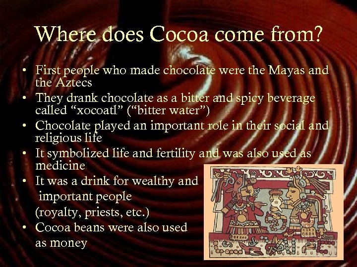 Where does Cocoa come from? • First people who made chocolate were the Mayas