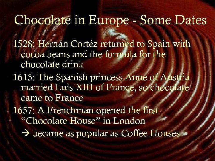 Chocolate in Europe - Some Dates 1528: Hernán Cortéz returned to Spain with cocoa