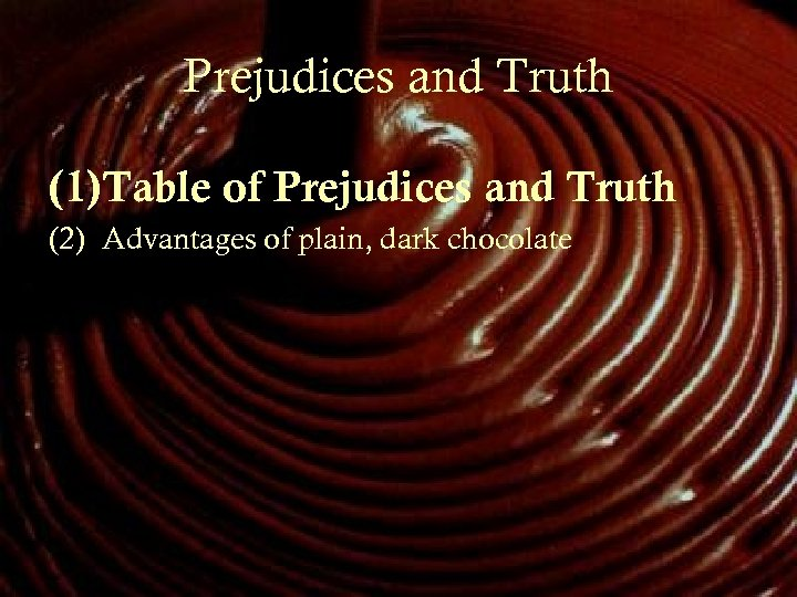 Prejudices and Truth (1)Table of Prejudices and Truth (2) Advantages of plain, dark chocolate