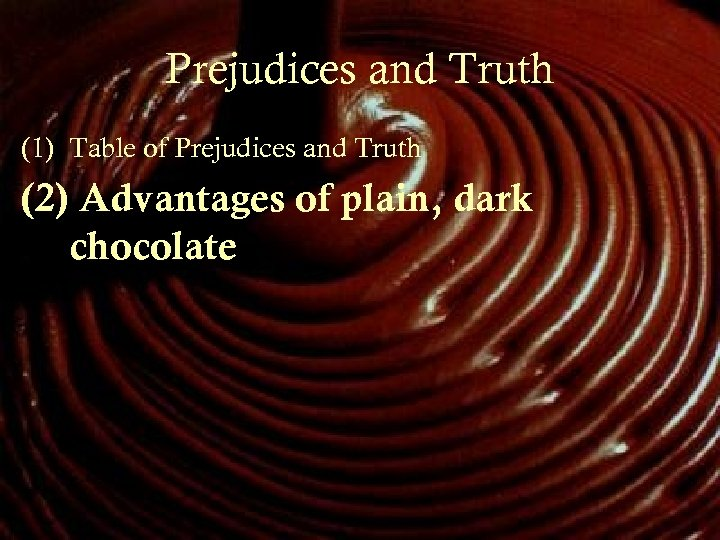 Prejudices and Truth (1) Table of Prejudices and Truth (2) Advantages of plain, dark