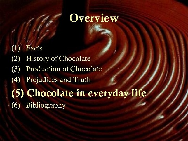 Overview (1) (2) (3) (4) Facts History of Chocolate Production of Chocolate Prejudices and