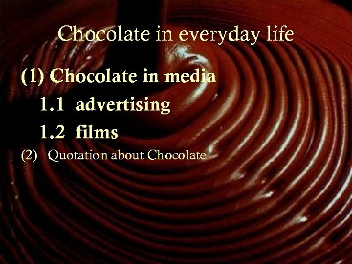 Chocolate in everyday life (1) Chocolate in media 1. 1 advertising 1. 2 films
