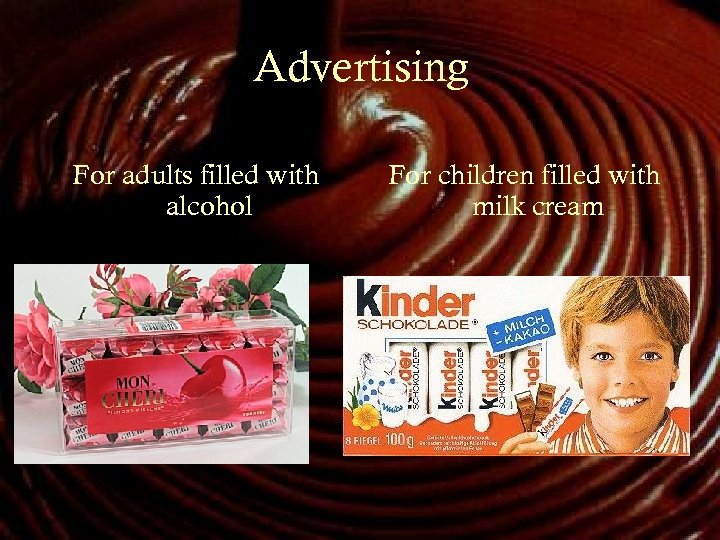 Advertising For adults filled with alcohol For children filled with milk cream
