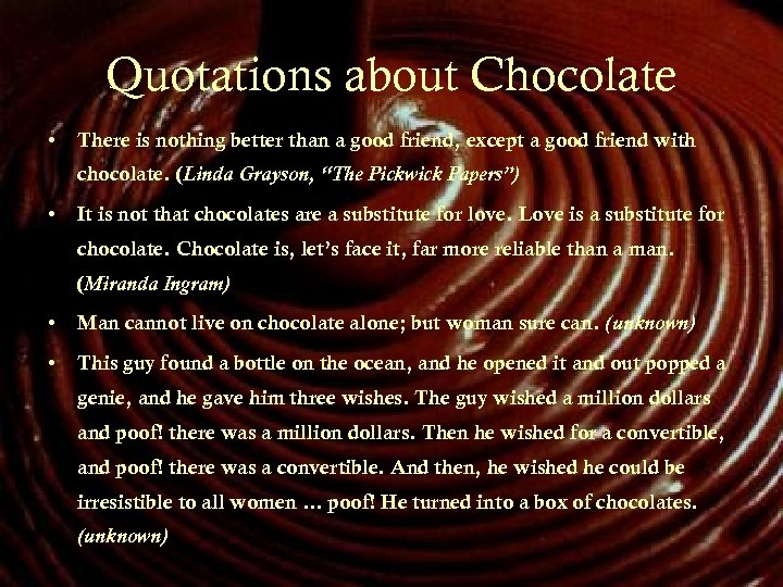 Quotations about Chocolate • There is nothing better than a good friend, except a