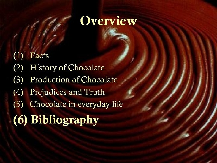 Overview (1) (2) (3) (4) (5) Facts History of Chocolate Production of Chocolate Prejudices