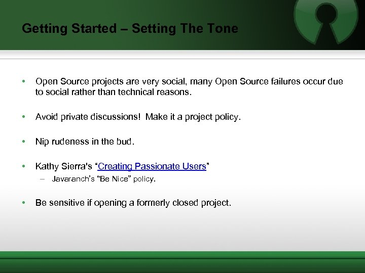 Getting Started – Setting The Tone • Open Source projects are very social, many
