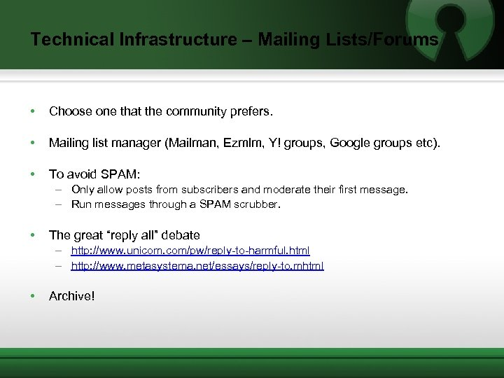 Technical Infrastructure – Mailing Lists/Forums • Choose one that the community prefers. • Mailing
