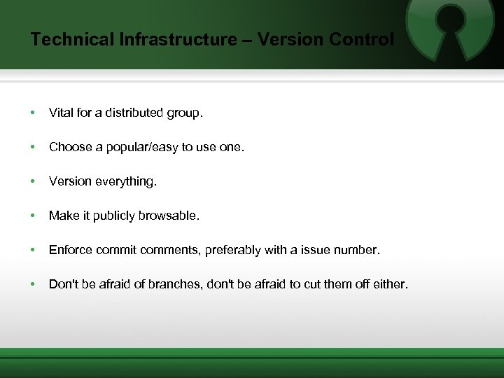 Technical Infrastructure – Version Control • Vital for a distributed group. • Choose a
